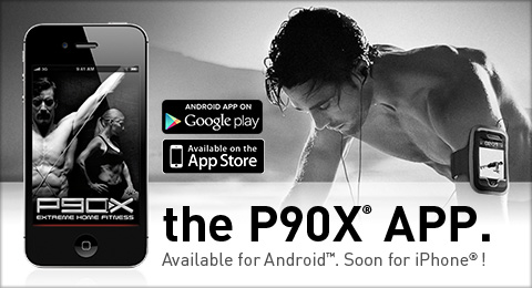 the P90X® APP.—Available for Android™. Soon for iPhone®!