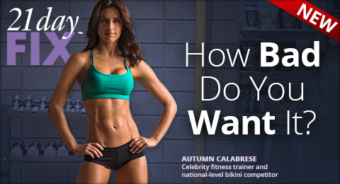 NEW—21 day Fix™—How Bad Do You Want It?—AUTUMN CALABRESE Celebrity fitness trainer and national-level bikini competitor
