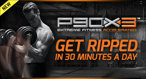 NEW P90X3™—EXTREME FITNESS ACCELERATED—GET RIPPED IN 30 MINUTES A DAY