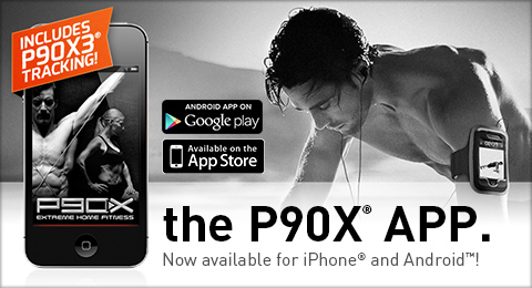 INCLUDES P90X3® TRACKING—the P90X® APP.— Now available for iPhone® and Android™!